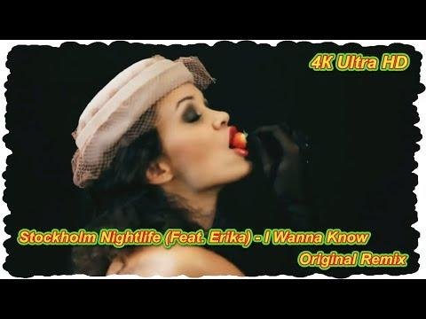 Stockholm Nightlife (Feat. Erika) - I Wanna Know (Original Remix)  Ultra HD